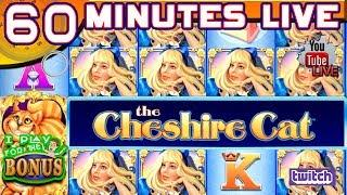 60 MINUTES LIVE  CHESHIRE CAT  NEW GAME!  HIGH LIMIT SLOT PLAY