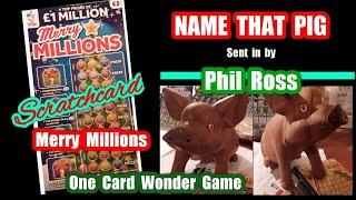 Free Prize Draw & Scratchcard MERRY MILLIONS...and.NAME Phil Ross's PIG..and get Prizes