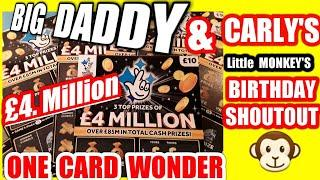 Scratchcard..BIG DADDY..£4.Million.One card Wonder? & Carly..your Little Monkey B/Day Shoutout