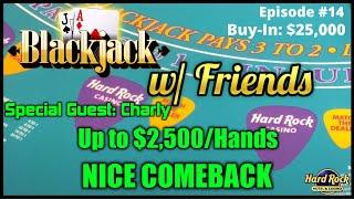 BLACKJACK WITH FRIENDS EPISODE #14 $25K BUY-IN SESSION ~ UP TO $2500 HANDS WITH CHARLY NICE COMEBACK