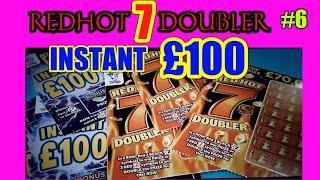 6 Scratchcard Saturday...RED HOT 7's Doubler. Vs..INSTANT £100.......