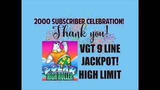 VGT 9 LINE JACKPOT!! POLAR HIGH ROLLER HIGH LIMIT️ 2000 Subscriber Celebration! $200 to Handpay!
