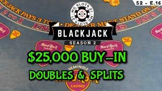 BLACKJACK Season 2: Ep 16 $25,000 BUY-IN ~ High Limit Play Up to $3000 Hands ~ BIG DOUBLES & SPLITS